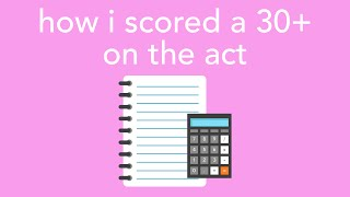 how i scored a 30+ on the act