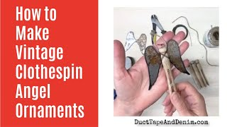 How To Make Vintage Clothespin Angel Ornaments