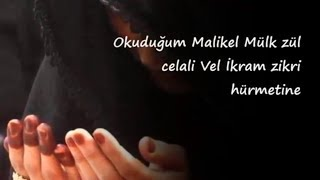 Okuduğum Malikel Mülk Zül Celali Vel İkram Zikri Hürmetine