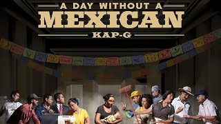 KAP G A DAY WITHOUT A MEXICAN MUSIC VIDEO