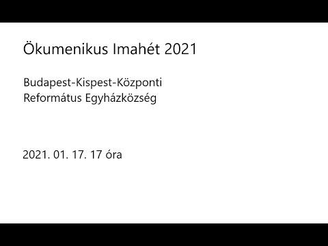ÖKUMENIKUS IMAHÉT 2021. 01. 17. 1 KISPEST – KÖZPONTI REFORMÁTUS GYÜLEKEZET. IGEHIRDETŐ DEÁK LÁSZLÓ EVANGÉLIKUS LELKIPÁSZTOR