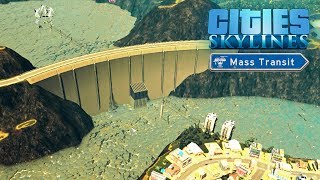Cities Skylines Mass Transit - Мега дамба! Или как не стоит строить ГЭС... #9