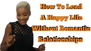 How To Lead A Happy Life Without Romantic Relationships || Self Discovery