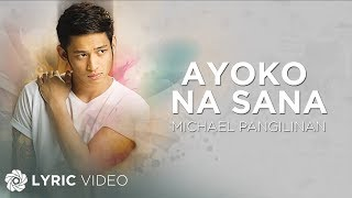 Michael Pangilinan - Ayoko Na Sana (Official Lyric Video)