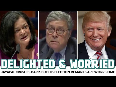 Jayapal Crushes Bill Barr, But His Election Remarks Are Worrisome