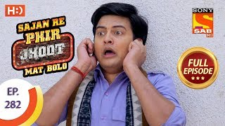 Sajan Re Phir Jhoot Mat Bolo - Ep 282 - Full Episode - 26th June, 2018