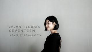 EGHA LATOYA - JALAN TERBAIK // SEVENTEEN #SEVENTEEN