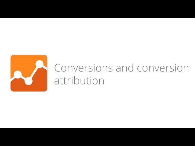 4. Digital Analytics Fundamentals - Conversions and conversion attribution