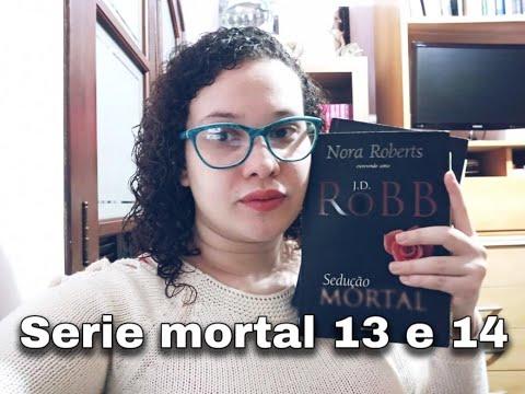 Resenha Sedução Mortal e Reencontro Mortal  Série Mortal 13 e 14 / J.  D.  Robb