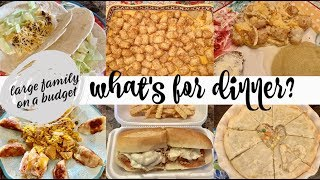 LARGE FAMILY WHAT'S FOR DINNER & DESSERT ON A BUDGET || MADE FROM SCRATCH || REAL LIFE MEAL IDEAS