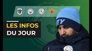 Revue d'information : Mahrez bon à ne jouer que les matchs de coupe ?