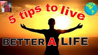 Top 5 tips to live a better quality life