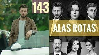 Alas Rotas - Capítulo 143 - HD - En Español