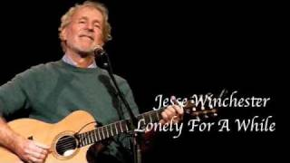 <b>Jesse Winchester</b> Lonely For A While