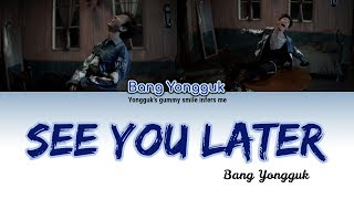 BANG YONGGUK (방용국) - SEE YOU LATER (방용국 가사)  Lyrics (HAN ROM ENG)