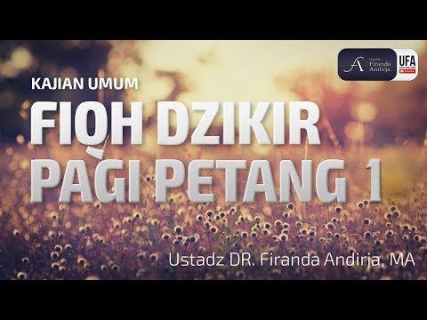 Kajian : Fiqh Dzikir Pagi Petang ke 1 – Ustadz DR. Firanda Andirja, MA