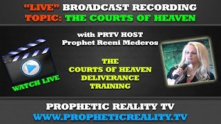 Courts of Heaven Deliverance Training by Prophet Reeni Mederos