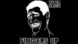 """Hyper Crush - """"Fingers Up"""""""