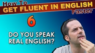 6 - Do YOU speak REAL English? - How To Speak Fluent English Confidently - English Learning Tips