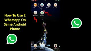 How To Use 2 Whatsapp On Same Android Phone 2018 | Mobile App