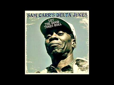 SAM CARR'S DELTA JUKES (Marvell, Arkansas, U.S.A) - Let The Good Times Roll