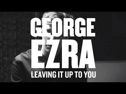 Leaving It Up to You (2014) (Song) by George Ezra