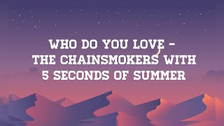 Who Do You Love- The Chainsmokers with 5 Seconds Of Summer (Lyrics)