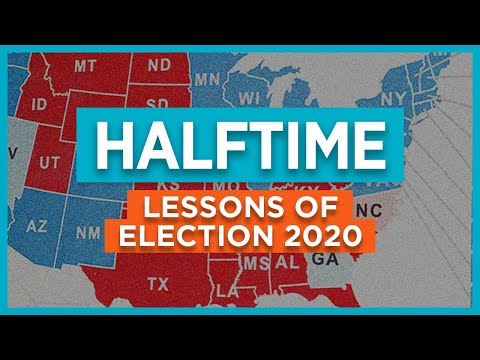 Halftime: Lessons of Election 2020