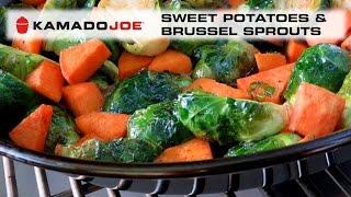 Kamado Joe Sweet Potatoes & Brussel Sprouts