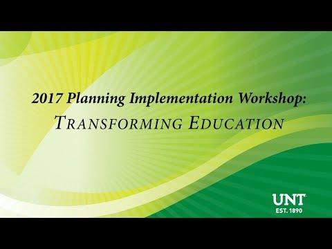 2017 UNT Planning Implementation Workshop: Transforming Education