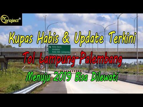 KUPAS HABIS UPDATE TERKINI TOL LAMPUNG-PALEMBANG - BISA DILEWATI 2019