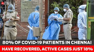 80% of COVID-19 patients in Chennai have recovered, active cases just 18% now