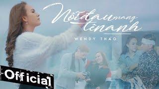 Nỗi Đau Mang Tên Anh  - Wendy Thảo (MV 4K OFFICIAL) #NDMTA