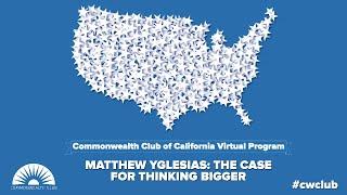 Matthew Yglesias: The Case for Thinking Bigger