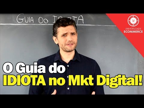 O Guia do IDIOTA no Marketing Digital - Dicas para E-Commerce