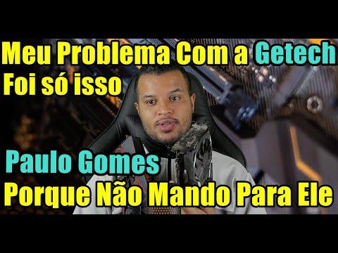 Problema Com a Getech ? Porque Não levo Para o Paulo Gomes