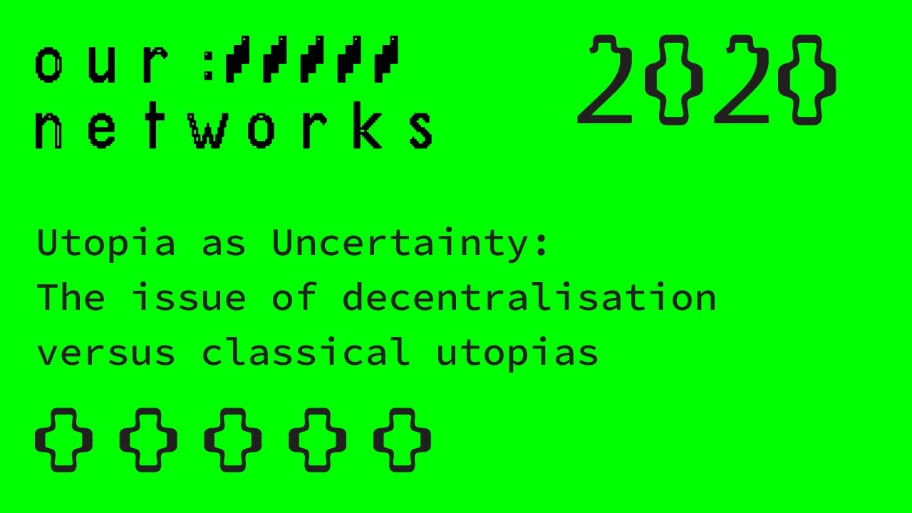 Video thumbnail for Utopia as Uncertainty - The issue of decentralisation versus classical utopias