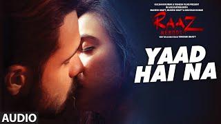 YAAD HAI NA Full Audio | Raaz Reboot | Arijit Singh | Emraan Hashmi, Kriti Kharbanda, Gaurav Arora