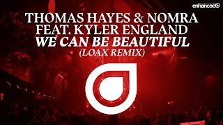 Thomas Hayes & Nobra feat. Ruby Prophet - We Can Be Beautiful (LoaX Remix) [OUT NOW]