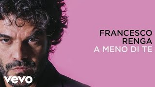 Francesco Renga   A Meno Di Te (lyric Video)