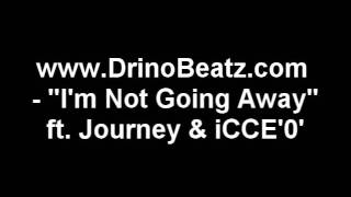 I'm Not Going Away ft  Journey & iCCE'0'