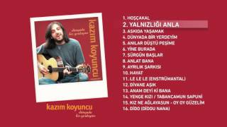 Yalnızlığı Anla (Kazım Koyuncu) Official Audio #yalnızlığıanla #kazımkoyuncu - Esen Digital