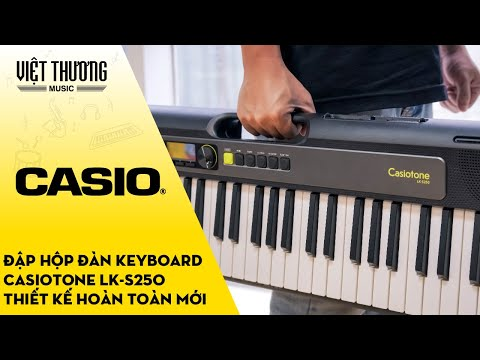 Đập hộp đàn organ Casiotone LK-S250 thiết kế hoàn toàn mới 2019