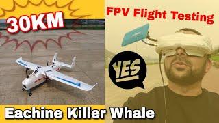 30km Accumulated FPV Flight Eachine AtomRC Killer Whale FPV Flight Testing