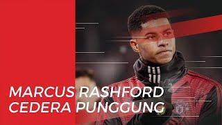 Rashford Dipastikan Absen Lama karena Cedera Punggung