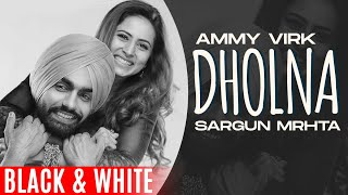 Dholna (Official B&W) | Qismat | Ammy Virk | Sargun Mehta | B Praak | Jaani | New Punjabi Songs 2021