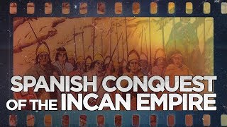 Spanish Conquest Of The Incan Empire