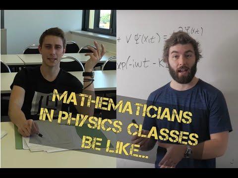 Mathematicians vs. Physics Classes be like...