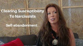 How To Clear Your Susceptibility To Narcissists – Self Abandoning
