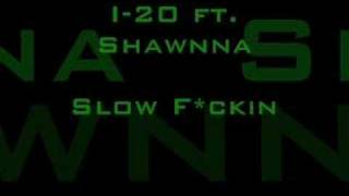 I-20 ft. Shawnna...((Self-Explanatory))...Slow F*ckin